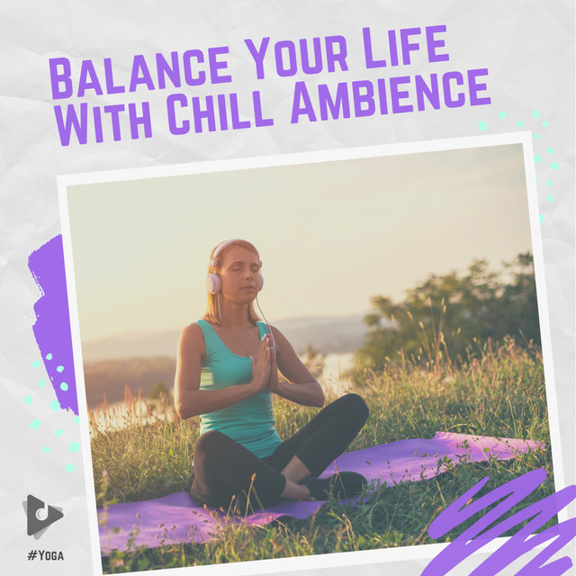 Balance Your Life With Chill Ambience