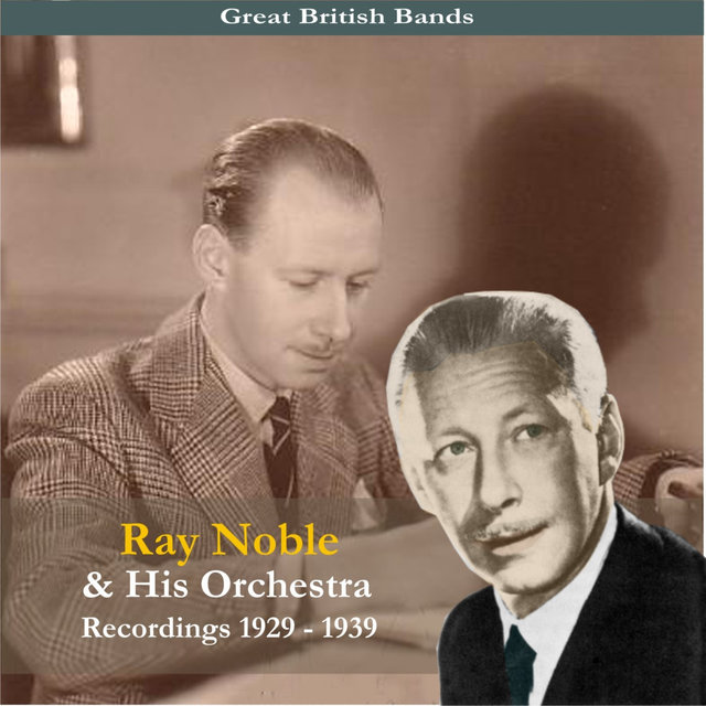 Great British Bands / Ray Noble & His Orchestra