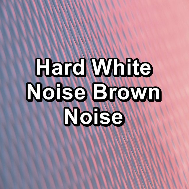 Hard White Noise Brown Noise