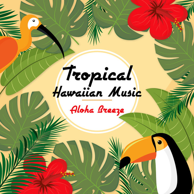 Tropical Hawaiian Music: Aloha Breeze - Hula Dancing, Summer Island, Sunset Dreams, Cheerful, Joyful & Ukulele Sounds