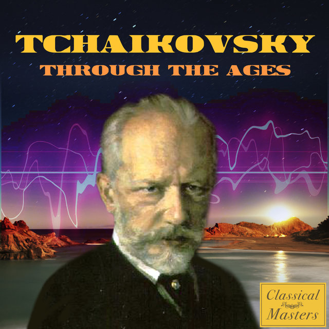 Tchaikovsky Through the Ages