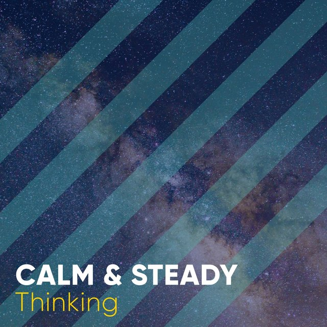 # Calm & Steady Thinking