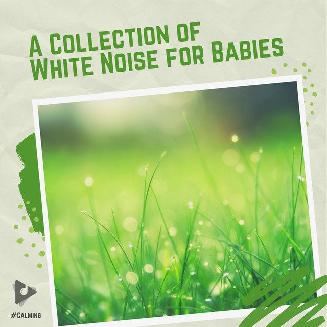 A Collection of White Noise for Babies