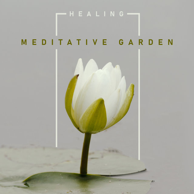 Healing Meditative Garden - Collection of 15 Spiritual  New Age Music for Deep Meditation, Relaxation, Chakra Balancing, Zen, Nature Sounds
