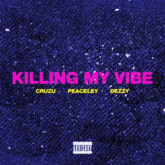 Killing My Vibe (feat. Peaceley & Dezzy)