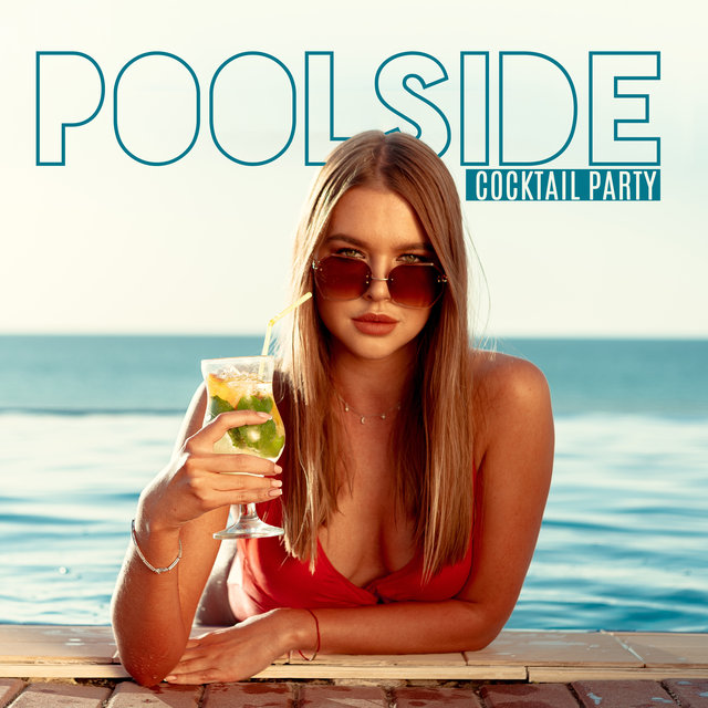 Poolside Cocktail Party: Hottest Chill House Beats for a Great Fun