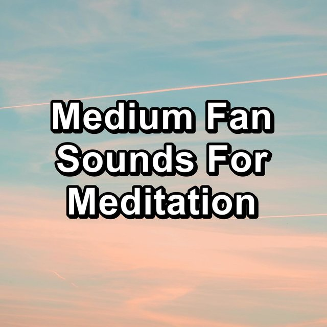 Medium Fan Sounds For Meditation