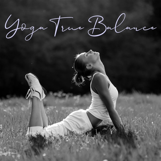 Yoga True Balance - Spiritual Meditation & Yoga Music, Peace and Calm, Yoga Session