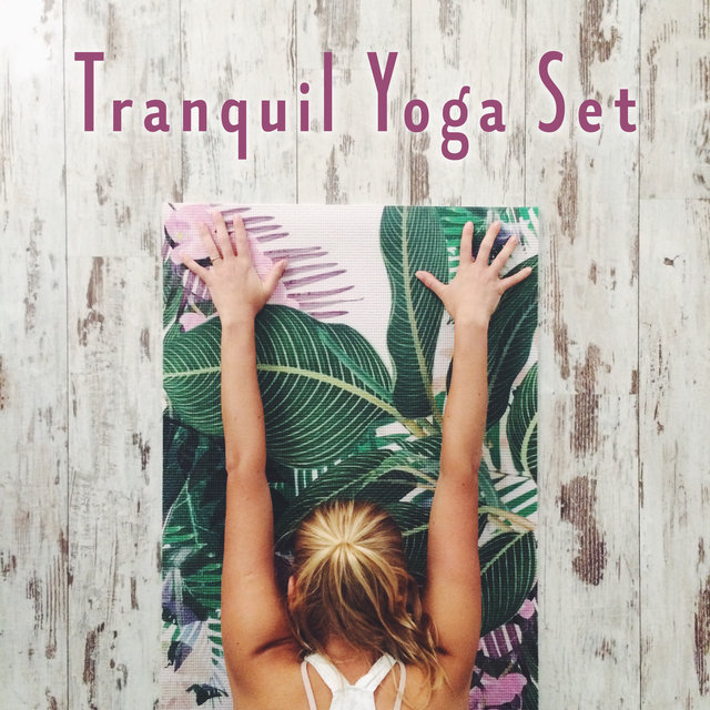 Tranquil Yoga Set - Ambient New Age Zen Music for Stretching Exercises and Mind Training, Serenity and Balance, Reflections, Yoga Poses, Deep Meditation
