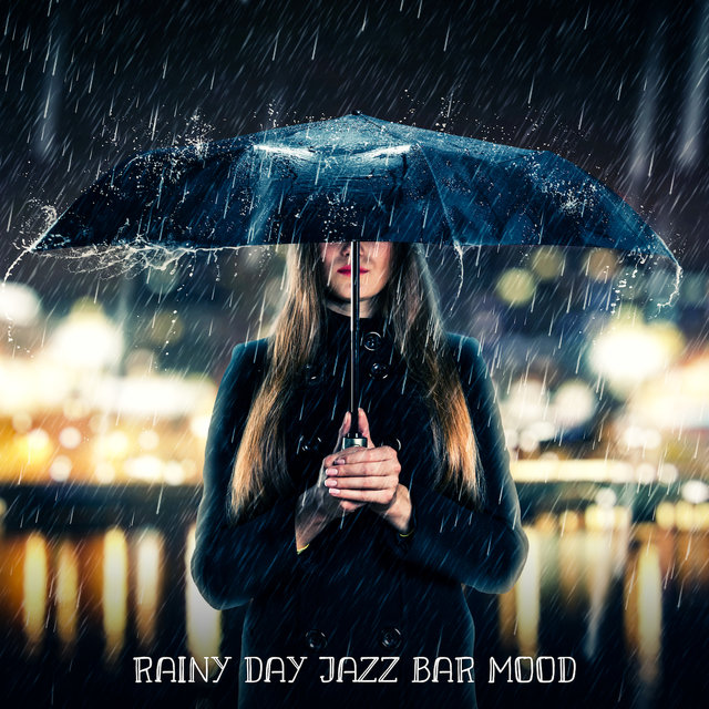 Rainy Day Jazz Bar Mood: 2019 Instrumental Smooth Jazz Music, Soft Melodies for Friends Meeting in the Club or in the Bar, Vintage Sounds of Piano, Sax & More