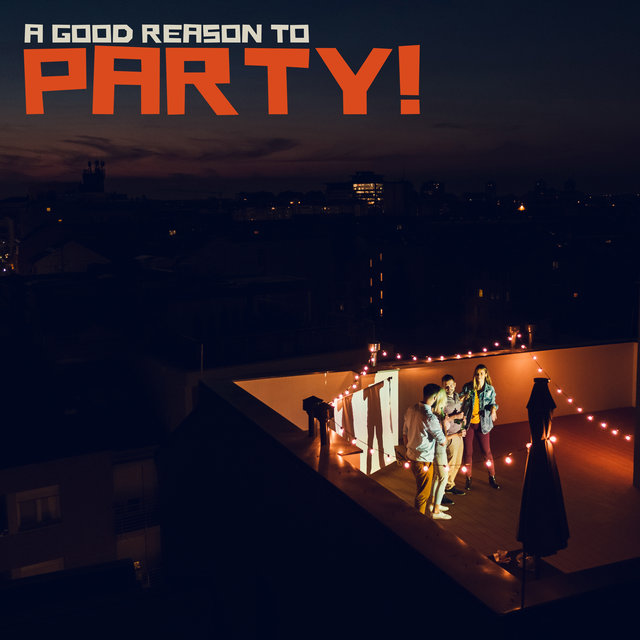 A Good Reason to Party! - Deep Chillout Lounge Music, EDM 2020, Club Night, Cocktails and Drinks, Ambient Lights, Places and Faces