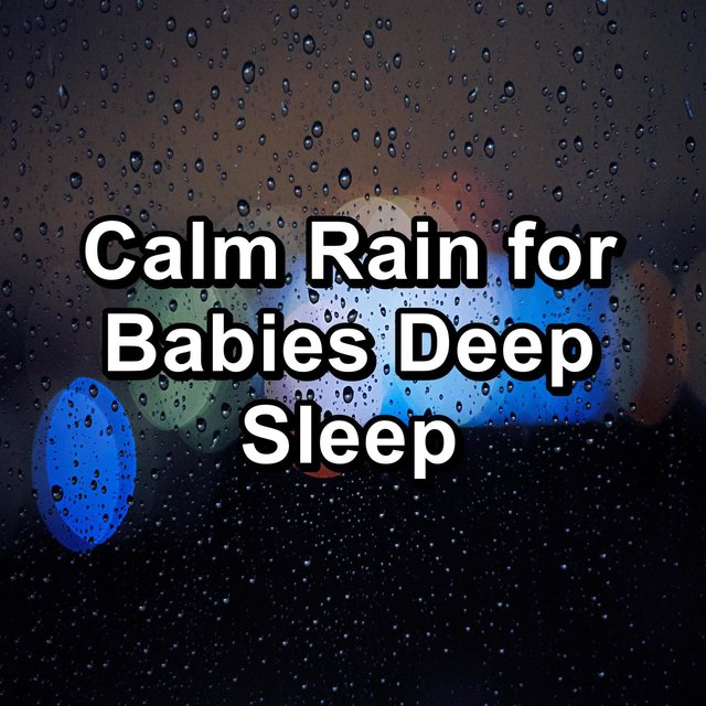 Calm Rain for Babies Deep Sleep