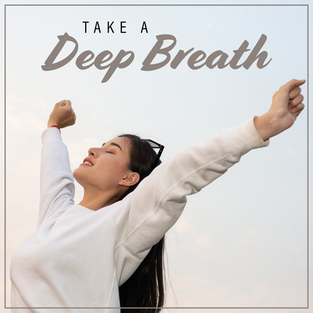 Take A Deep Breath: Calm Down, Relax and Unwind