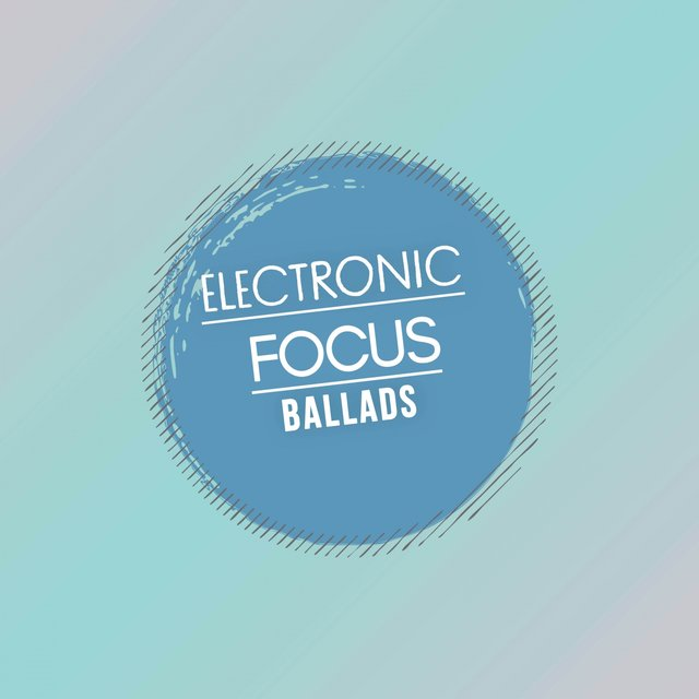 Electronic Focus Ballads