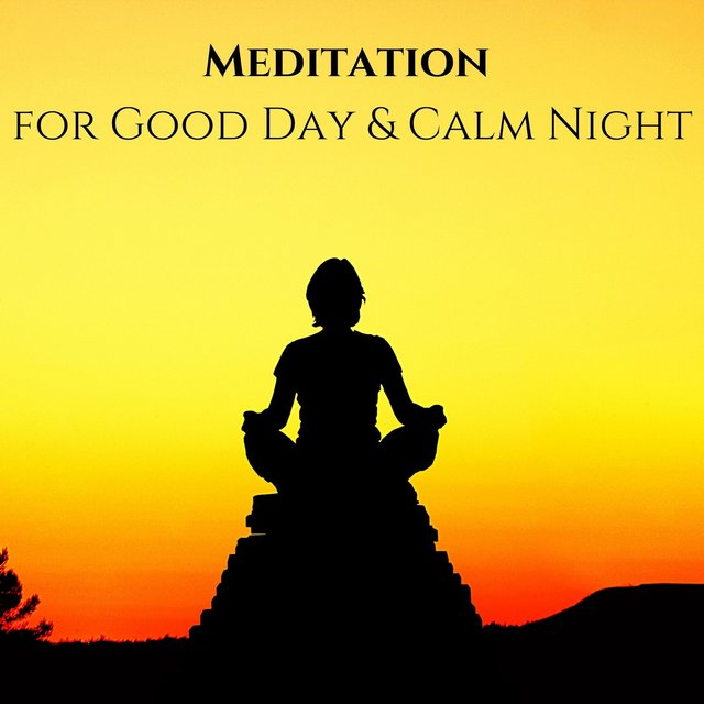 Meditation for Good Day & Calm Night - Calm Playlist for Yoga, Sleep, Mindfulness & Relaxation Music