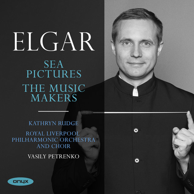 Elgar: Sea Pictures & The Music Makers