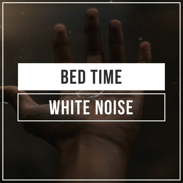 # Bed Time White Noise