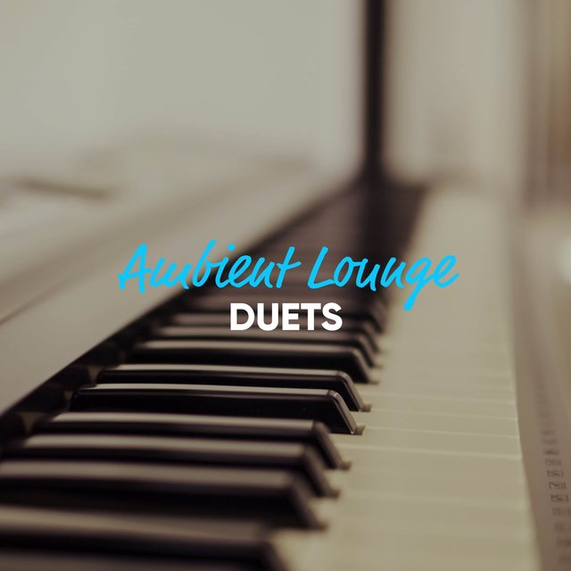 Ambient Lounge Grand Piano Duets
