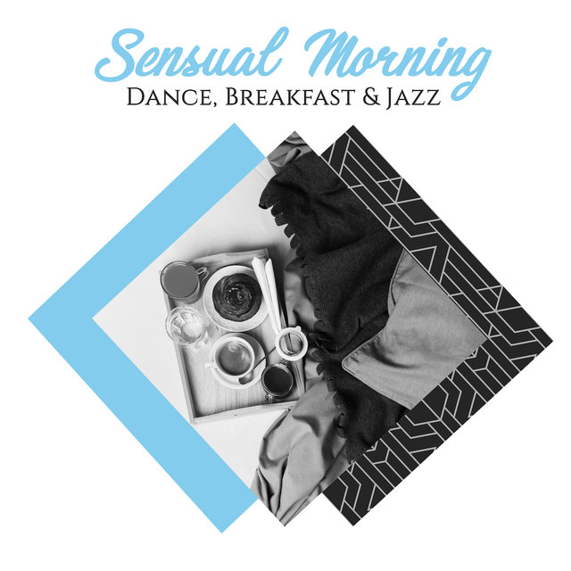 Sensual Morning Dance, Breakfast & Jazz: Smooth Jazz Soft Melodies for Perfect Morning, Breakfast Background Sounds, Dose of Positive Energy for All Day Long