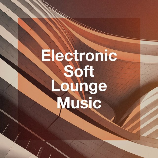 Electronic Soft Lounge Music
