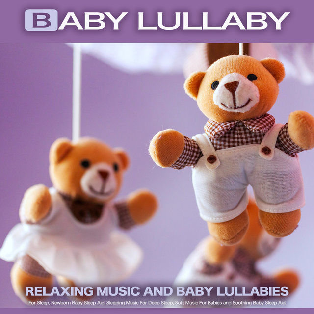 Baby Lullaby: Relaxing Music and Baby Lullabies For Sleep, Newborn Baby Sleep Aid, Sleeping Music For Deep Sleep, Soft Music For Babies and Soothing Baby Sleep Aid