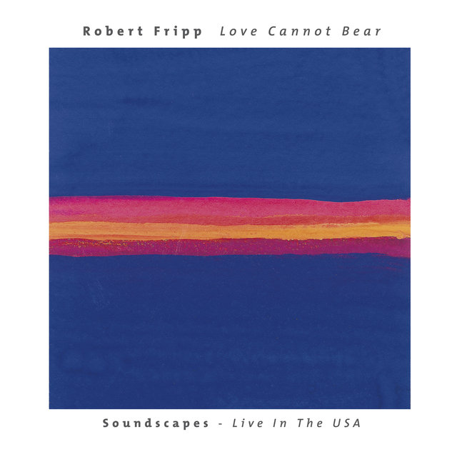 Love Cannot Bear: Soundscapes (Live In The USA)