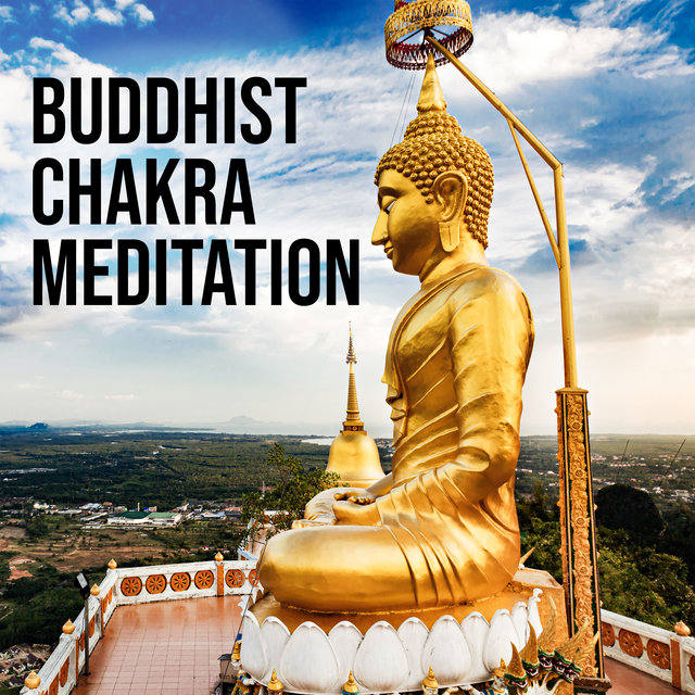 Buddhist Chakra Meditation: Cleanse, Balance, Harmonize, and Open The Chakras With This Special Meditation Music