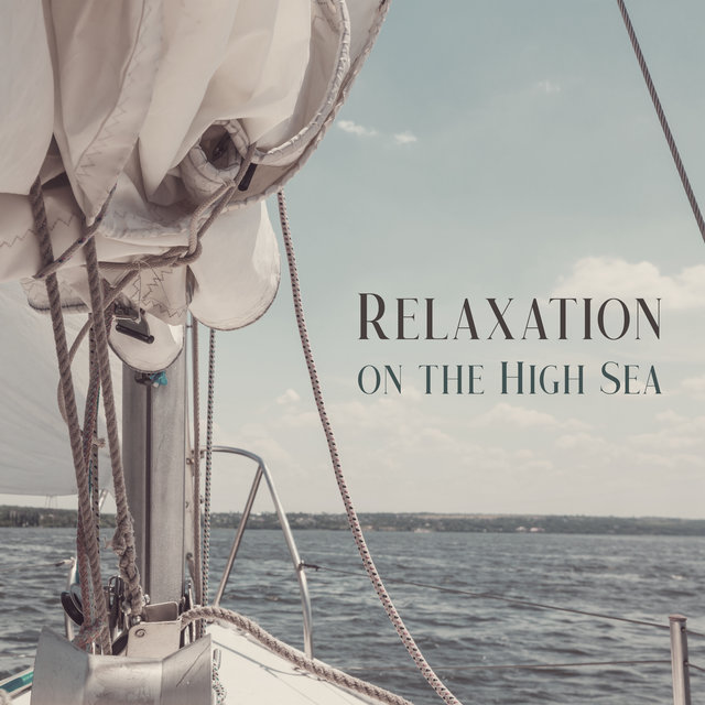 Relaxation on the High Sea - Ambient Chillout Music That is Great to Listen to While Resting on a Yacht or Boat