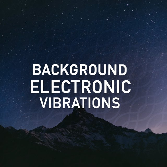 Background Electronic Vibrations
