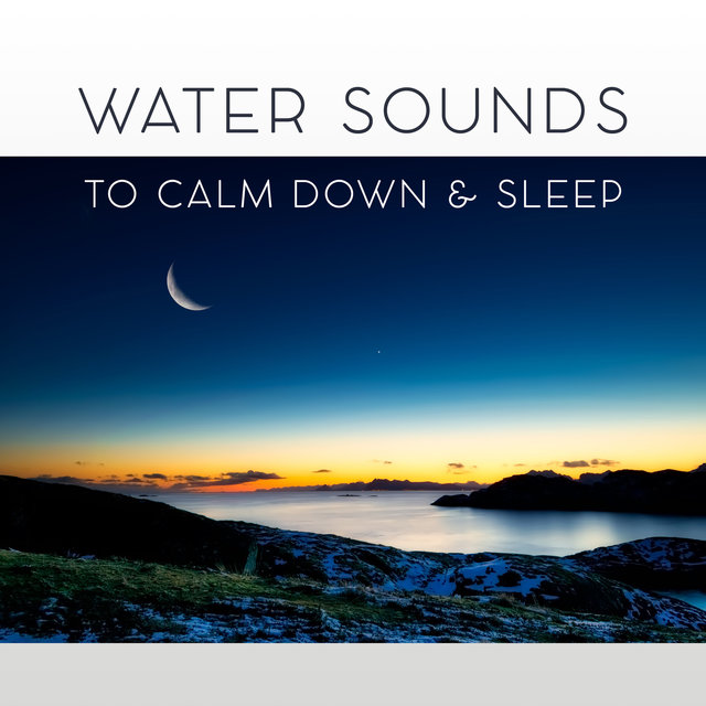 Water Sounds to Calm Down & Sleep – Easy Listening, Sounds to Calm Down, Sleep All Night, Ocean Waves to Relax