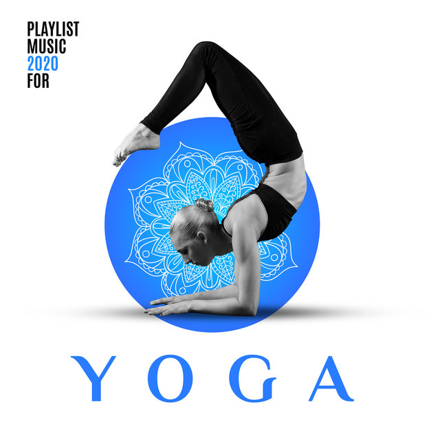 Playlist Music 2020 for Yoga - Soft Music for Exercises, Deep Relaxation, Breathing, Meditation