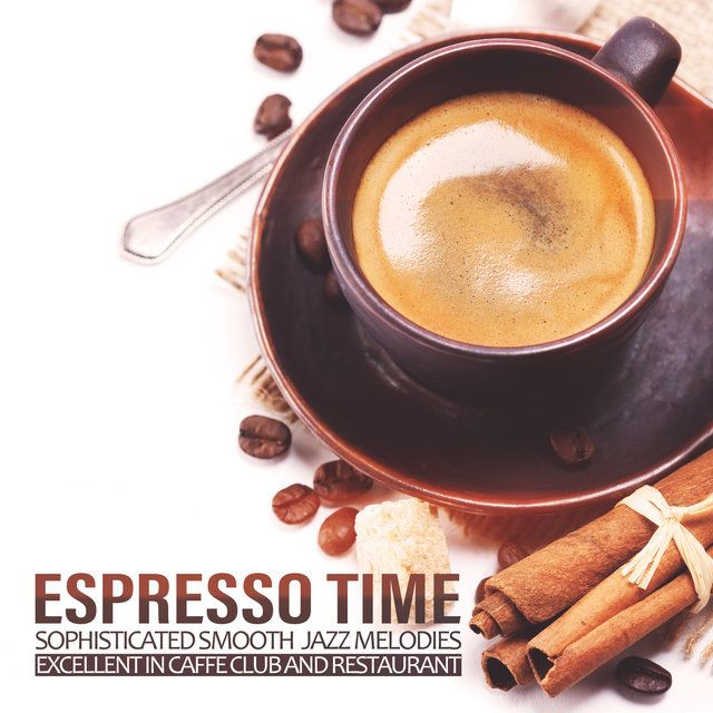 Espresso Time: Sophisticated Smooth Jazz Melodies Excellent in Caffe Club and Restaurant