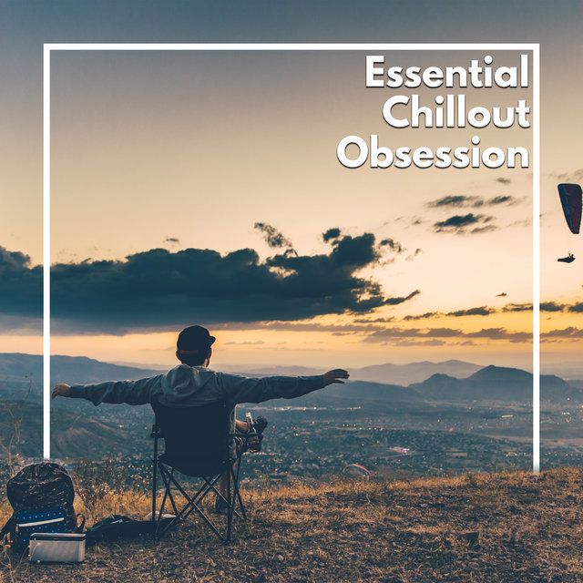Essential Chillout Obsession – 15 Electronic Chill Out Vibes for Total Calming Down, Stress Reducing Beats, Weekend Nice Time with Friends