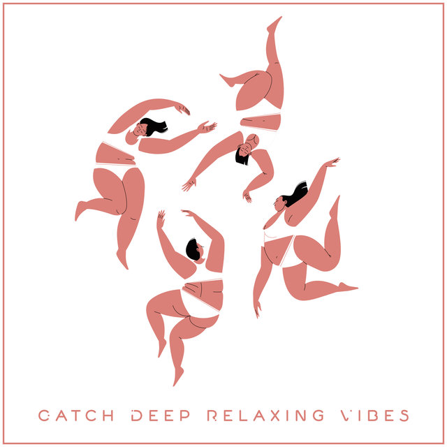Catch Deep Relaxing Vibes - Chillout Relaxation Session