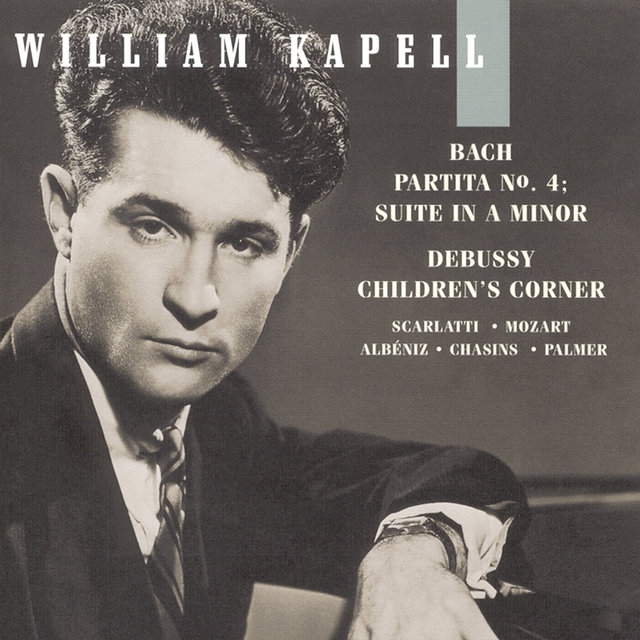 William Kapell Edition, Vol. 6: Bach: Partita No.4; Suite in A Minor; Debussy: Children's Corner; Scarlatti; Mozart; Albéniz; Chasins