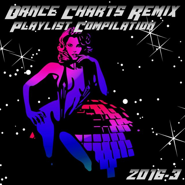 Dance Charts Remix Playlist Compilation 2016.3
