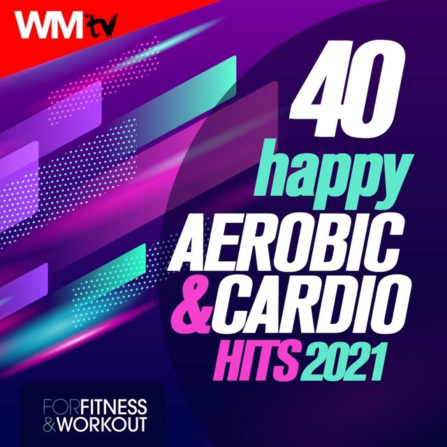 40 Happy Aerobic & Cardio Hits 2021 For Fitness & Workout