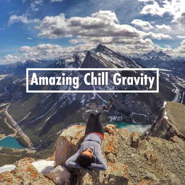 Amazing Chill Gravity – Ambient Electro Chill Rest and Relax, Chill Lounge Music