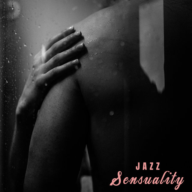 Jazz Sensuality – 15 Romantic and Spicy Instrumental Melodies for Wonderful Night with Other Half