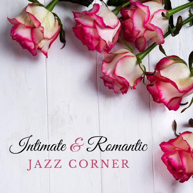 Intimate & Romantic Jazz Corner: Beautiful Instrumental Jazz for Amazing Date, Magical Moments Together, Feel the Love Vibes