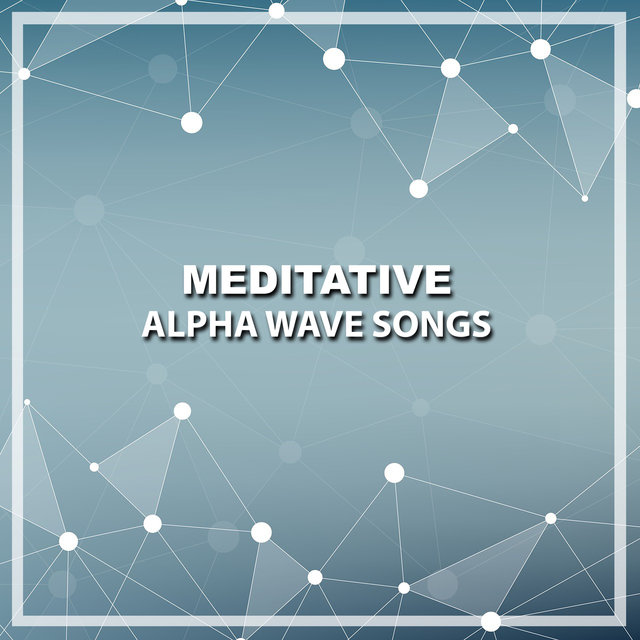 #19 Meditative Alpha Wave Songs