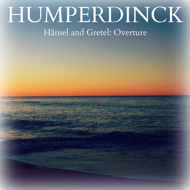 Humperdinck - Hänsel and Gretel: Overture