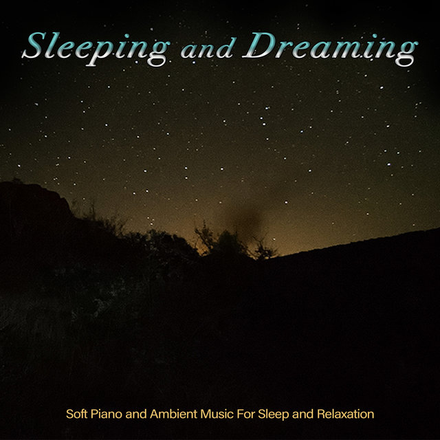 Sleeping and Dreaming: Soft Piano and Ambient Music For Sleep and Relaxation