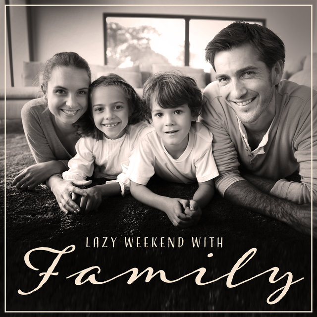 Lazy Weekend with Family – Chill Moments, Easy Listening Jazz, Home Relaxation