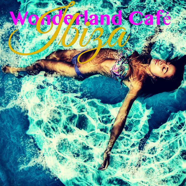 Ibiza Wonderland Café – Sexy Music to Dance All Night Long in the Island of Entertainment