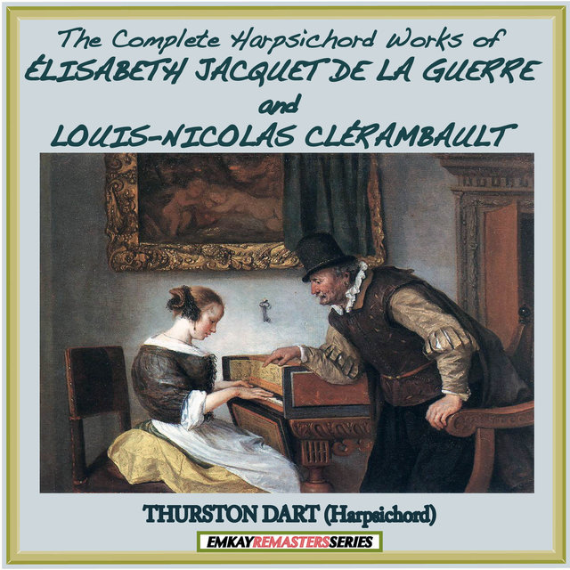Élisabeth Jacquet de La Guerre and Louis-Nicolas Clérambault: Complete Harpsichord Works of (Remastered)