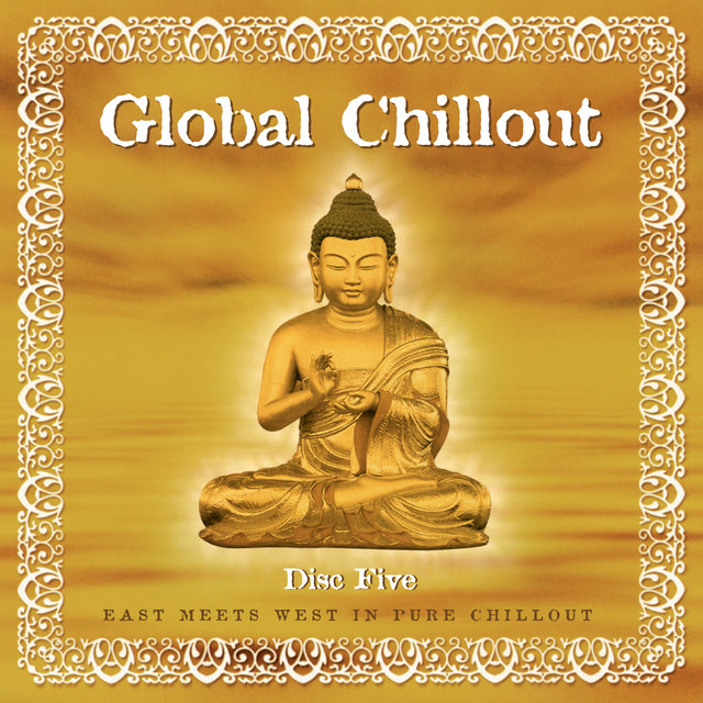 Global Chillout. East Meets West in Pure Chillout, Vol. 5