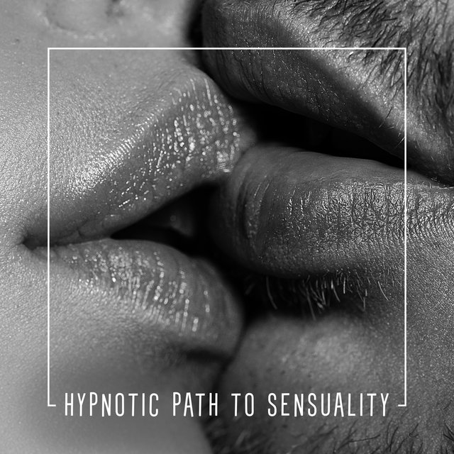 Hypnotic Path to Sensuality – Erotic Chillout Hits, Sensual Music, Pure Seduction