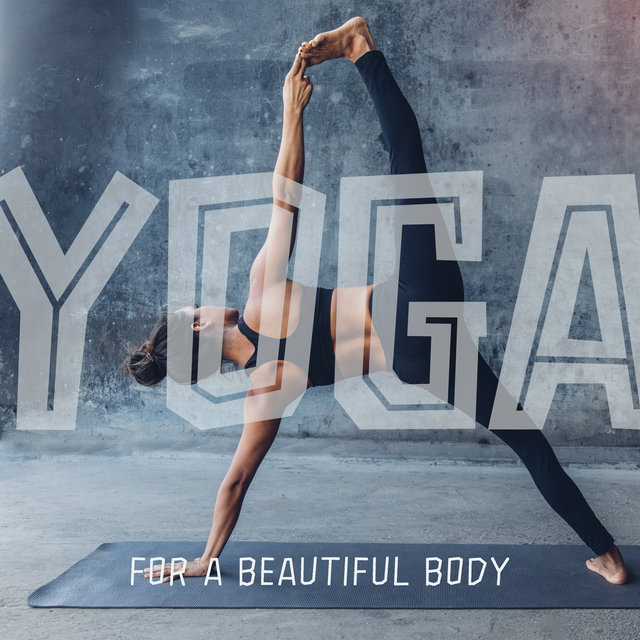 Yoga for a Beautiful Body - Achieve Sexy Shapes through Daily Training, Reduce Stress, Chakra Flow, Happy Heart, Awaken Your Energy