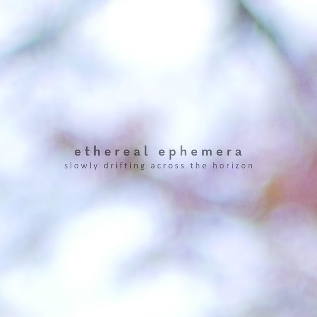 Slowly Drifting Across the Horizon (Ethereal Ephemera)